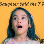 The Day My Daughter Said the F Word