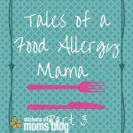 Tales of a Food Allergy Mama: Part 3