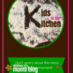 Kids in the Kitchen:  Don't worry about the mess, enjoy the moment!