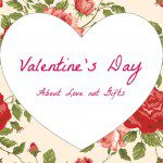 Valentines – About Love not Gifts