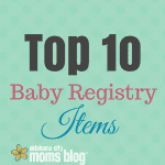 Top 10 Baby Registry Items – the Must Haves