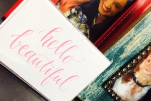 """A dear friend gave me this lovely card that says """"Hello Beautiful"""" and I immediately put it in a frame."""