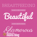 Breastfeeding: Beautiful, Not Glamorous