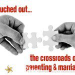 All Touched Out: The Crossroads of Parenting & Marriage