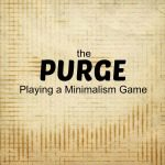 The Purge – Playing a Minimalism Game