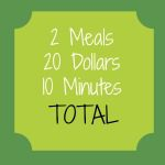 2 Meals, 20 dollars, 10 Minutes Total