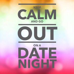 Keep Calm and Go out on a date night