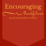 Encouraging Thankfulness in an Unthankful World