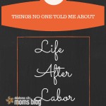 10 Things No One Told Me About Life After Labor