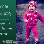 Exercise with Kids : 4 Tips to Get Active Together