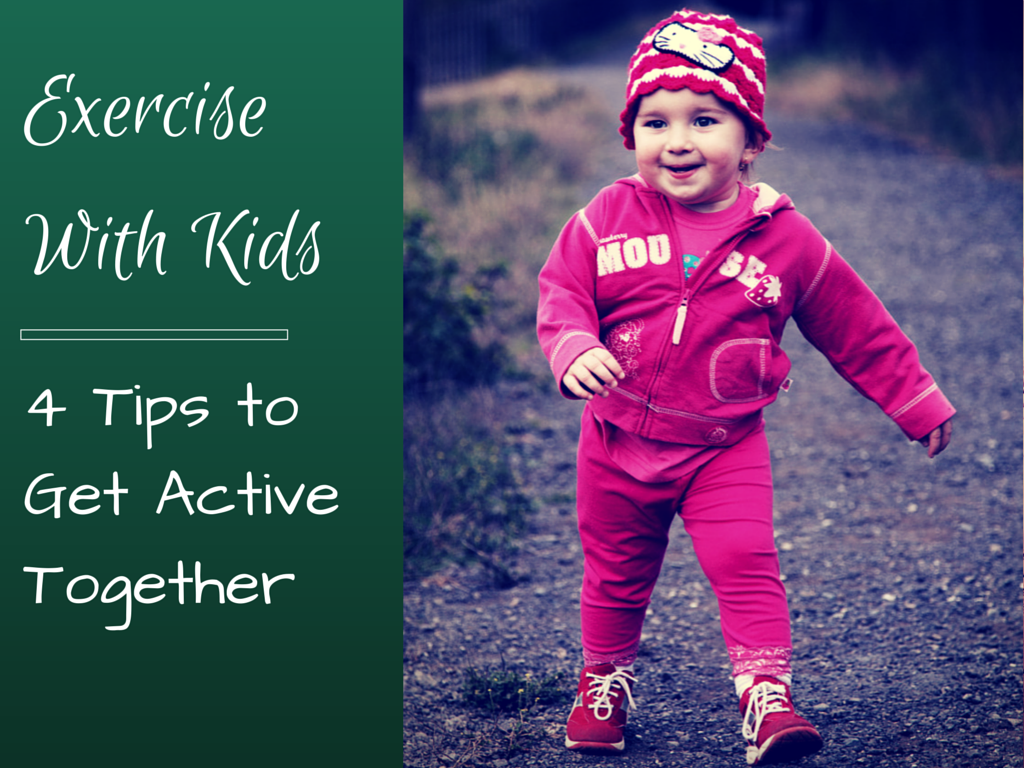 Exercise with Kids: 4 Tips to Get Active Together