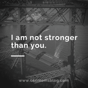 I am not stronger than you.