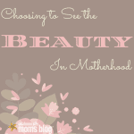 Reflections From The Trenches: Choosing To See The Beauty
