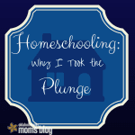 Homeschooling: Why I Took the Plunge