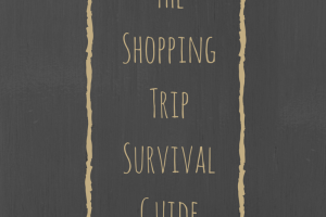 THE Shopping trip Survival Guide