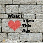 What I Love About This Age