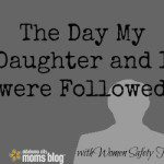 The Day My Daughter and I Were Followed