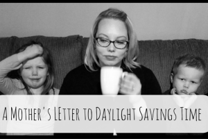 A Mother's LEtter to Daylight Savings