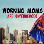 Working Moms are Really Superheroes (with suits and heels)