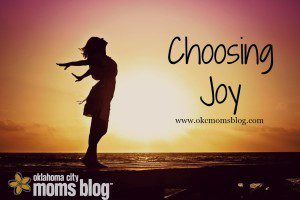 Choosing Joy | OKC Moms Blog