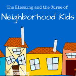 The Blessing and the Curse of Neighborhood Kids