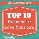 Top 10 Reasons to Love Your 20's (Love Your Decade Series)