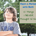 From A Mother with Boys: 10 Things I Never Thought I'd Say