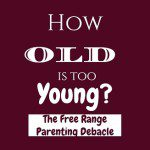 How Old is TOO Young: The Free Range Parenting Debacle