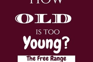 How Old it TOO Young The Free Range Parenting Debacle