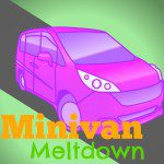 Minivan Meltdown