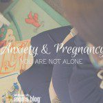 Anxiety and Pregnancy: You're Not Alone