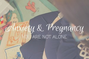Anxiety & Pregnancy