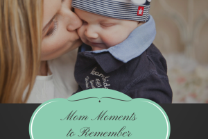 Mom Moments to Remember (2)