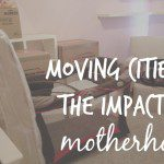 Moving Cities & the Impact on Motherhood