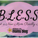 B.L.E.S.S. – What a New Mom REALLY Needs