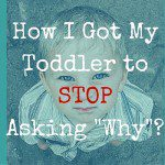 """How I Got My Toddler to STOP Asking """"Why?"""""""
