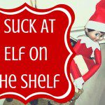 I Suck At Elf On The Shelf