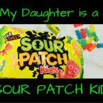 My Daughter is a Sour Patch Kid