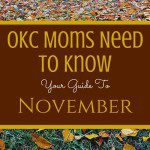OKC Moms Need to Know: Your Guide to November 2017
