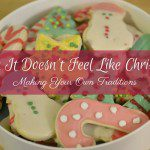 When It Doesn't Feel Like Christmas {Learning to Make Your Own Traditions}