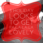 Feel Fa-la-la-la-LOVELY with these 3 Holiday Looks