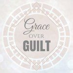 Grace Over Guilt