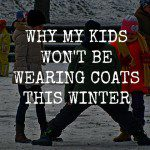 My Kids Won't Be Wearing Coats This Winter