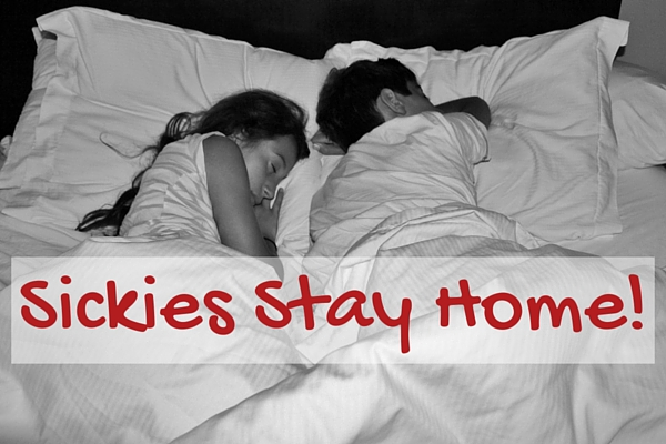 Sickies Stay Home!