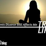 True Life: My Parents Divorce Still Affects Me