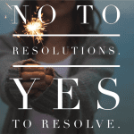 "Why I Say ""NO!"" To New Year's Resolutions"