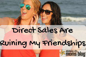 Direct Sales Are Ruining My Friendships!