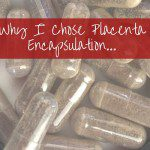 Why I Chose Placenta Encapsulation…