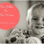 For Better Or For Worse…A Mommy's Vows