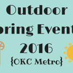Outdoor Spring Events 2016 {OKC Metro}